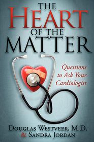 The Heart of the Matter: Questions to Ask Your Cardiologist - Douglas Westveer, Sandra Jordan