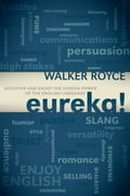 Eureka!: Discover and Enjoy the Hidden Power of the English Language - Walker Royce