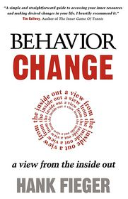 Behavior Change: A View from the Inside Out - Hank Fieger