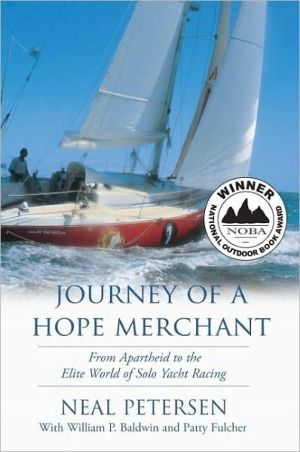 Journey of a Hope Merchant: From Apartheid to the Elite World of Solo Yacht Racing - Neal Petersen, With Patty Fulcher, With William P Baldwin
