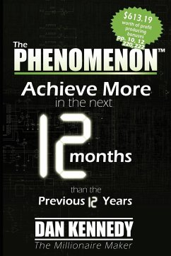 The Phenomenon: Achieve More in the Next 12 Months Than the Previous 12 Years - Kennedy, Dan S. Sachs, Brian