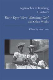 Approaches to Teaching Hurston's Their Eyes Were Watching God and Other Works - Lowe, John