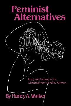 Feminist Alternatives: Irony and Fantasy in the Contemporary Novel by Women - Walker, Nancy A.