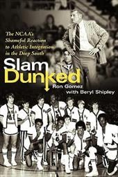 Slam Dunked: The NCAA's Shameful Reaction to Athletic Integration in the Deep South - Gomez, Ron / Shipley, Beryl