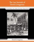 Livingstone, David: The Last Journals of David Livingstone - In Central Africa, from 1865 to His Death, Volume II (of 2), 1869-1873 Continued by a Narrative of His Last M