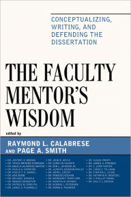 The Faculty Mentor's Wisdom: Conceptualizing, Writing, and Defending the Dissertation - Raymond L. Calabrese