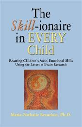 The Skill-Ionaire in Every Child: Boosting Children's Socio-Emotional Skills Using the Latest in Brain Research - Beaudoin PhD, Marie-Nathalie