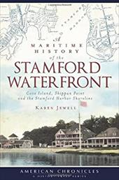 A Maritime History of the Stamford Waterfront: Cove Island, Shippan Point and the Stamford Harbor Shoreline - Jewell, Karen