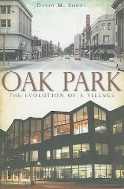 Oak Park: The Evolution of a Village - Sokol, David M.