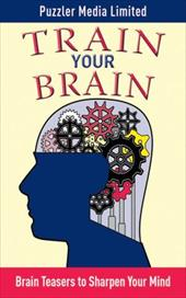 Train Your Brain: Brain Teasers to Sharpen Your Mind - Puzzler Media