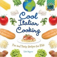 Cool Italian Cooking: Fun and Tasty Recipes for Kids - Wagner, Lisa