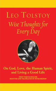 Wise Thoughts for Every Day: On God, Love, the Human Spirit, and Living a Good Life - Leo Tolstoy