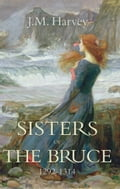 Sisters of the Bruce 1292-1314 - J.M. Harvey