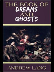 The Book of Dreams and Ghosts - Andrew Lang