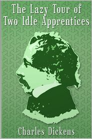 The Lazy Tour of Two Idle Apprentices - Charles Dickens