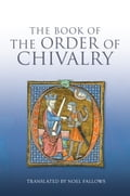 Book of the Order of Chivalry - Noel Fallows, Ramon Llul, Ramon Llull