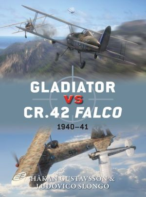 Gladiator vs CR.42 Falco: 1940-41 - Hakan Gustavsson, Ludovico Slongo, Jim Laurier (Illustrator)