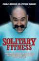 Solitary Fitness - You Don't Need a Fancy Gym or Expensive Gear to be as Fit as Me - Charles Bronson;  Stephen Richards