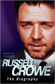 Russell Crowe: The Biography - Martin Howden