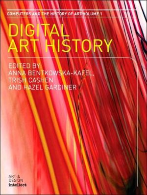 Digital Art History (Computers and the History of Art Series Volume One)