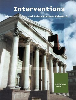 Interventions - Advances in Art and Urban Futures Volume 4 - Miles, Malcolm Hall, Tim