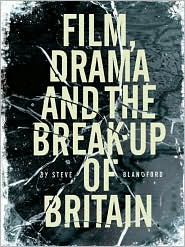 Film, Drama And The Break Up Of Britain - Steve Blandford