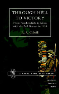 Through Hell To Victory. From Passchendaele To Mons With The 2nd Devons In 1918. - R.A Colwill