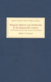 Religion, Reform and Modernity in the Eighteenth Century: Thomas Secker and the Church of England - Robert G. Ingram