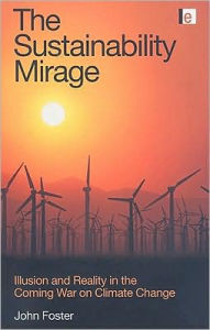 The Sustainability Mirage: Illusion and Reality in the Coming War on Climate Change - John Foster