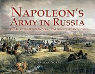Napoleon's Army in Russia: The Illustrated Memoirs of Albrecht Adam - 1812