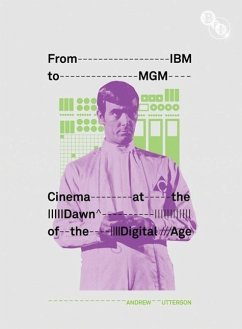 From IBM to MGM: Cinema at the Dawn of the Digital Age - Utterson, Andrew