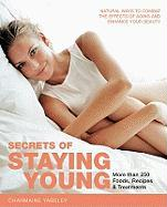 Secrets of Staying Young: Natural Ways to Combat the Effects of Aging and Enhnace Your Beauty