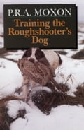Training the Roughshooter's Dog - Peter Moxon