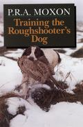 Training the Roughshooter`s Dog - Peter Moxon