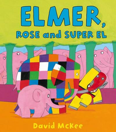 Elmer, Rose and Super El - David McKee