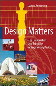 Design Matters: The Organisation and Principles of Engineering Design - James Armstrong