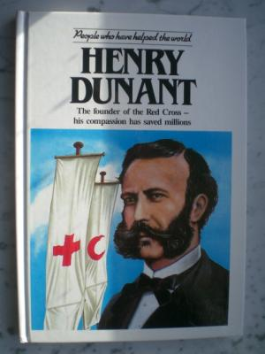 Henry Dunant. People who have helped the world. The founder of the Red Cross- his compassion has saved millions. - Pam Brown