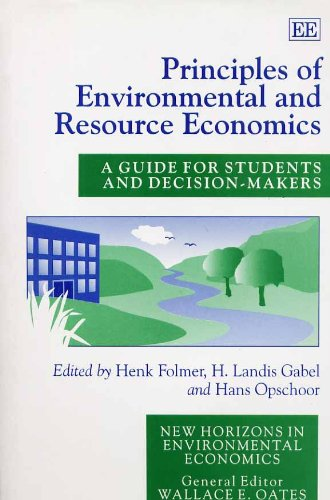 Principles of Environmental and Resource Economics: A Guide for Students and Decision-Makers (New Horizons in Environmental Economics) - Folmer, Henk, Henk Folmer and Hans Opschoor