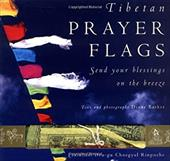 Tibetan Prayer Flags: Send Your Blessings on the Breeze [With Prayer Flags] - Barker, Diane
