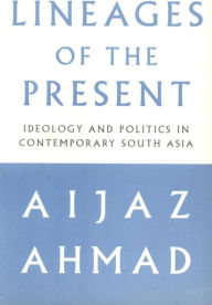 Lineages of the Present: Ideology and Politics in Contemporary South Asia - Aijaz Ahmad