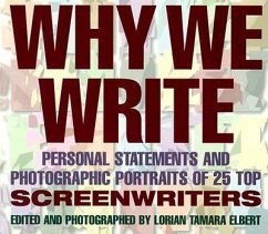 Why We Write: Personal Statements and Photographic Portraits of 25 Top Screenwriters - Herausgeber: Elbert, Lorain Tamara Elbert, Lorian T.