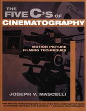 The Five C's of Cinematography: Motion Picture Filming Techniques - Mascelli, Joseph V.