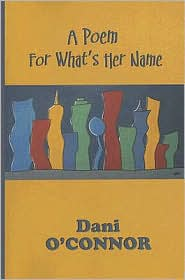 Poem for What's Her Name - Dani O'connor