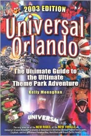 Universal Orlando 2003: The Ultimate Guide to the Ultimate Theme Park Adventure - Kelly Monaghan