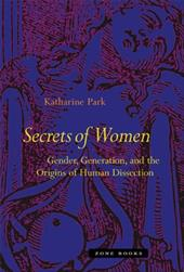 Secrets of Women: Gender, Generation, and the Origins of Human Dissection - Park, Katharine