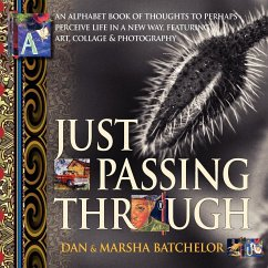 Just Passing Through: An Alphabet Book of Thoughts to Perhaps Perceive Life in a New Way, Featuring Art, Collage and Photography - A Motivat - Batchelor, Marsha
