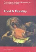 Food and Morality: Proceedings of the Oxford Symposium on Food and Cookery 2007 (Proceedings of the Oxford Symposium on Food and Cookery)