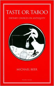 Taste or Taboo: Dietary Choices in Antiquity - Michael Beer
