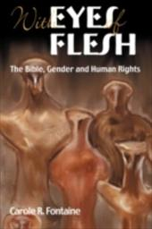 With Eyes of Flesh: The Bible, Gender and Human Rights - Fontaine, Carole R.