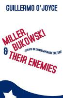 Miller, Bukowski and Their Enemies: Essays on Contemporary Culture